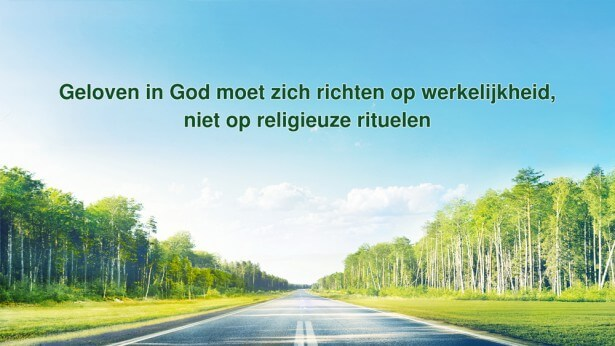 Bij het geloof moet men zich richten op werkelijkheid, je bezighouden met religieuze rituelen betekent geen geloof