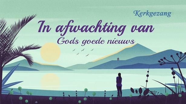 In afwachting van Gods goede nieuws